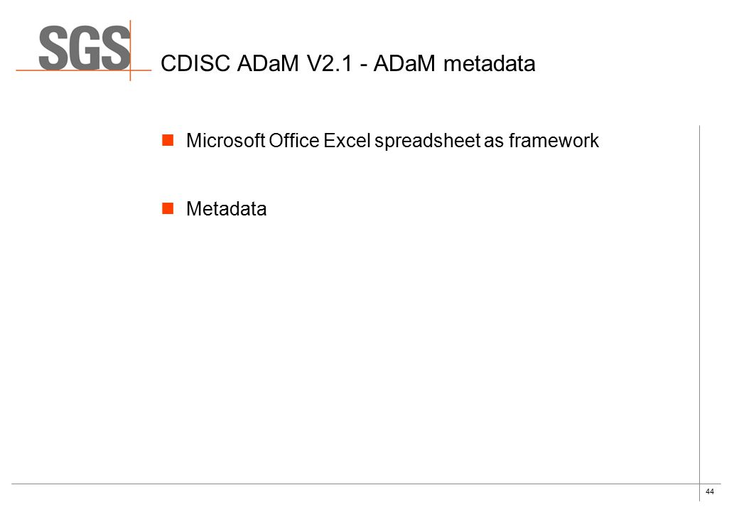 44 CDISC ADaM V2.1 - ADaM metadata Microsoft Office Excel spreadsheet as framework Metadata