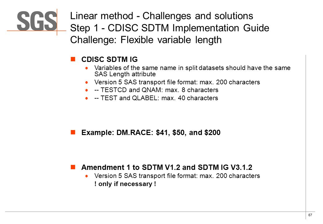 67 Linear method - Challenges and solutions Step 1 - CDISC SDTM Implementation Guide Challenge: Flexible variable length CDISC SDTM IG  Variables of