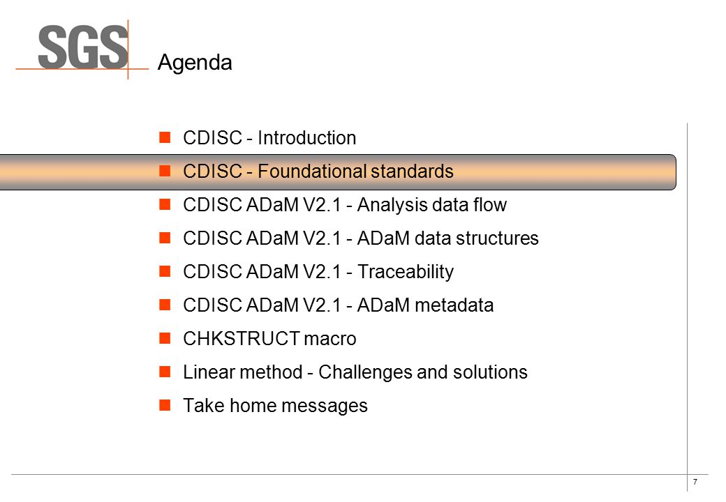 7 Agenda CDISC - Introduction CDISC - Foundational standards CDISC ADaM V2.1 - Analysis data flow CDISC ADaM V2.1 - ADaM data structures CDISC ADaM V2.1 - Traceability CDISC ADaM V2.1 - ADaM metadata CHKSTRUCT macro Linear method - Challenges and solutions Take home messages