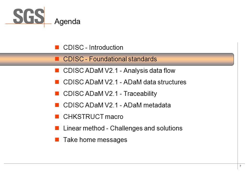 7 Agenda CDISC - Introduction CDISC - Foundational standards CDISC ADaM V2.1 - Analysis data flow CDISC ADaM V2.1 - ADaM data structures CDISC ADaM V2