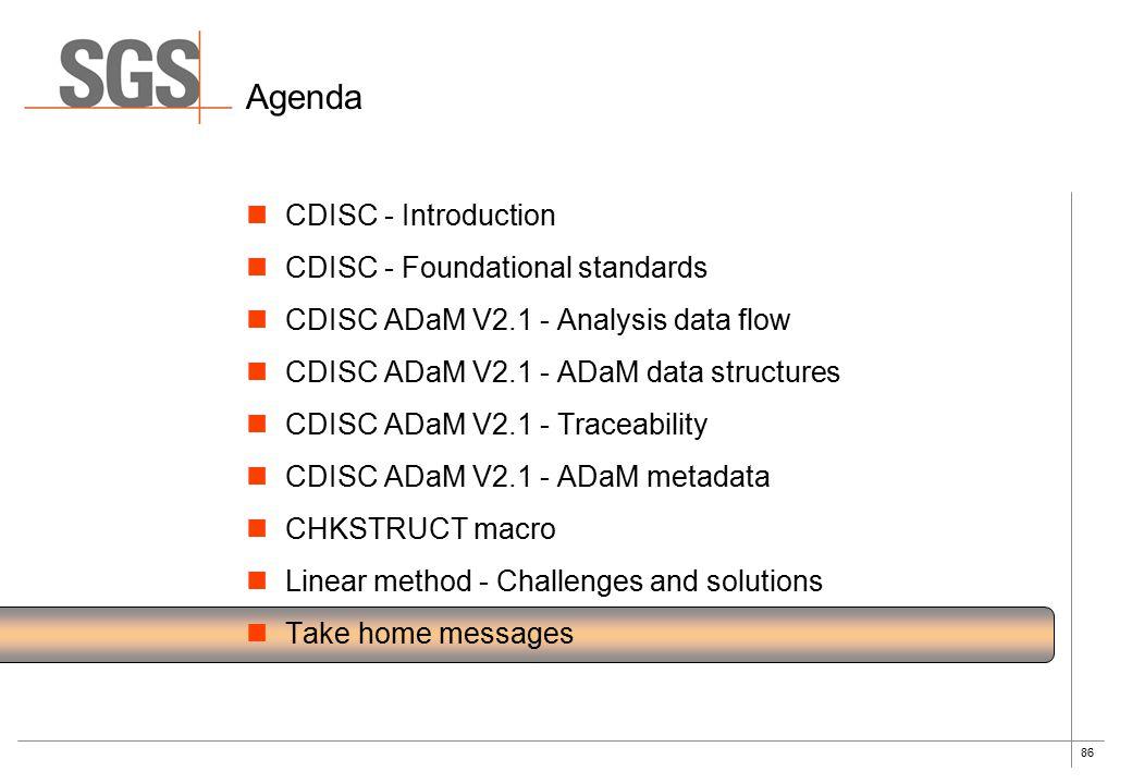 86 Agenda CDISC - Introduction CDISC - Foundational standards CDISC ADaM V2.1 - Analysis data flow CDISC ADaM V2.1 - ADaM data structures CDISC ADaM V