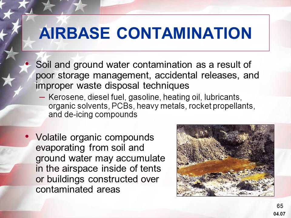 04.07 64 Rabies from bat bites Tick-borne – Relapsing Fever Histoplasmosis from bat guano Confined Space Issues – Poor air exchange/ventilation – Asphyxiant gasses and/or low oxygen level – Ordnance/munitions – Other hazardous chemicals and materials stored in the caves CAVES