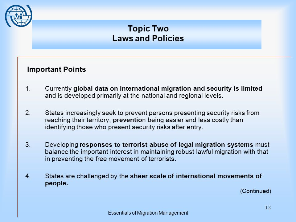 Essentials of Migration Management 12 Topic Two Laws and Policies Important Points 1.Currently global data on international migration and security is