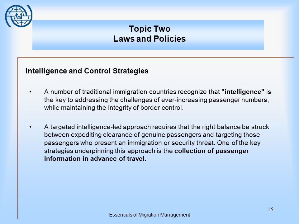 Essentials of Migration Management 15 Topic Two Laws and Policies Intelligence and Control Strategies A number of traditional immigration countries re