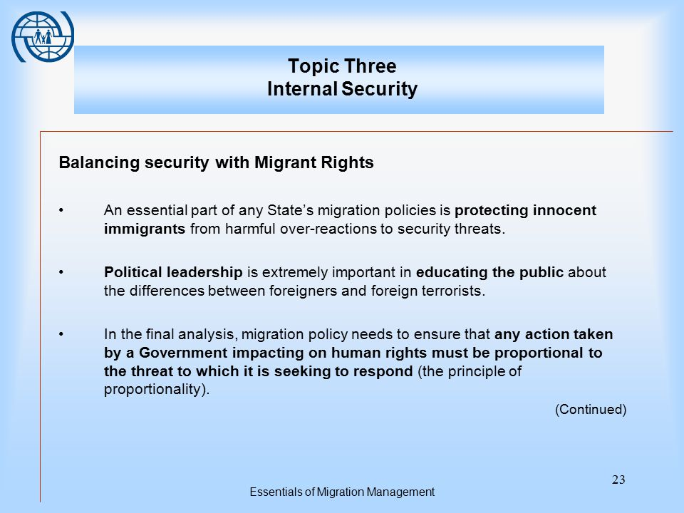 Essentials of Migration Management 23 Topic Three Internal Security Balancing security with Migrant Rights An essential part of any State's migration