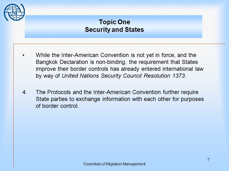 Essentials of Migration Management 8 Topic One Security and States Human Rights, Mobility, and Security No international or regional human rights instruments expressly grant aliens the right to enter a foreign State.