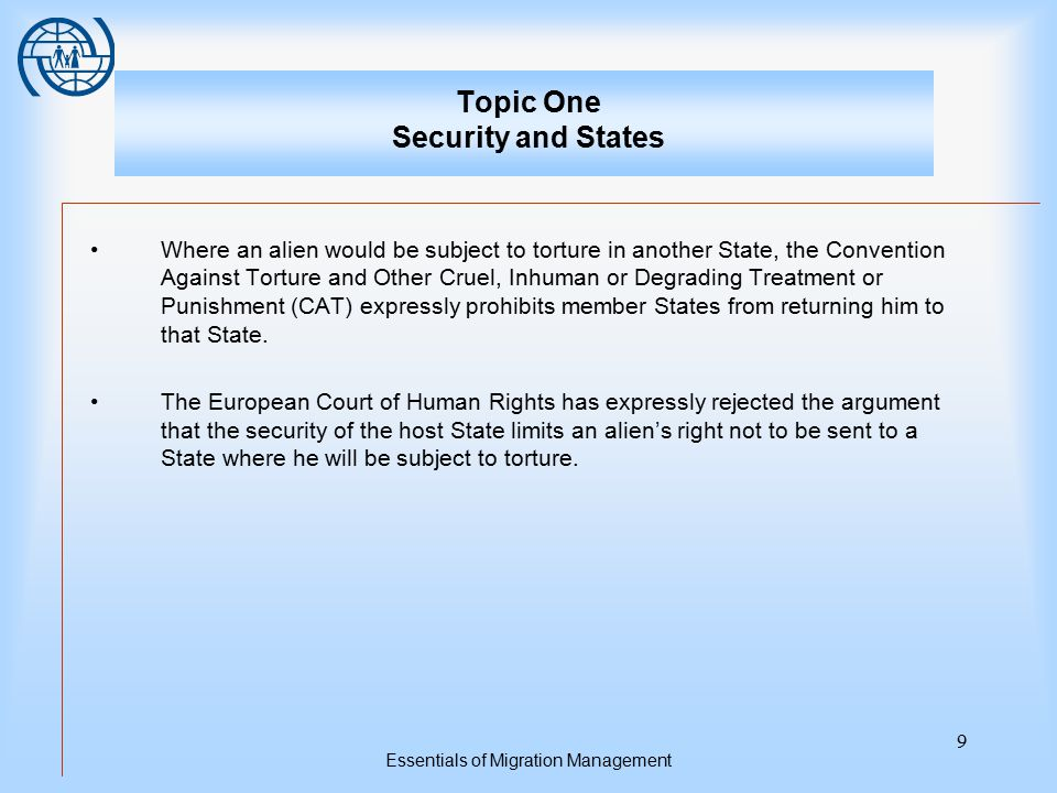 Essentials of Migration Management 9 Topic One Security and States Where an alien would be subject to torture in another State, the Convention Against