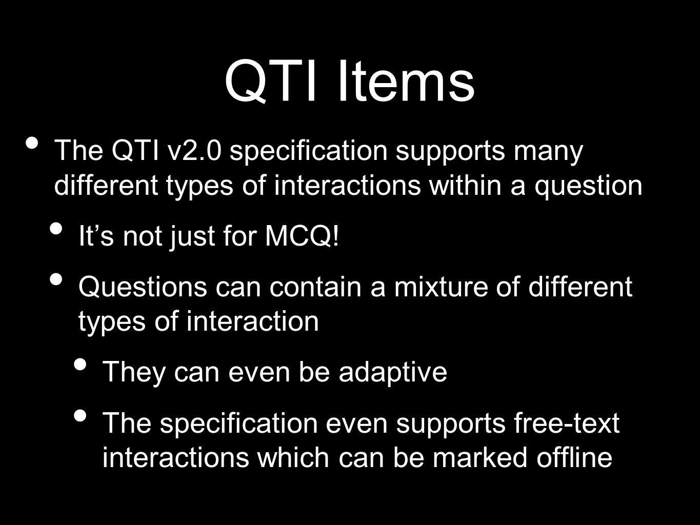 QTI Items The QTI v2.0 specification supports many different types of interactions within a question It's not just for MCQ.