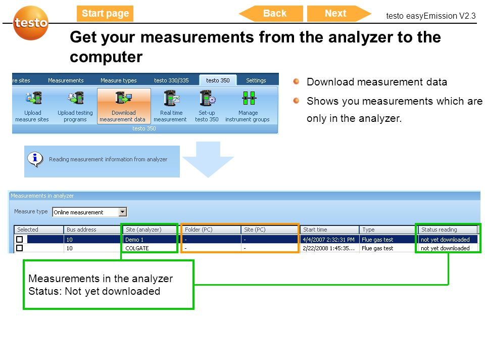 testo easyEmission V2.3 16 Start pageNextBack Get your measurements from the analyzer to the computer Download measurement data Shows you measurements