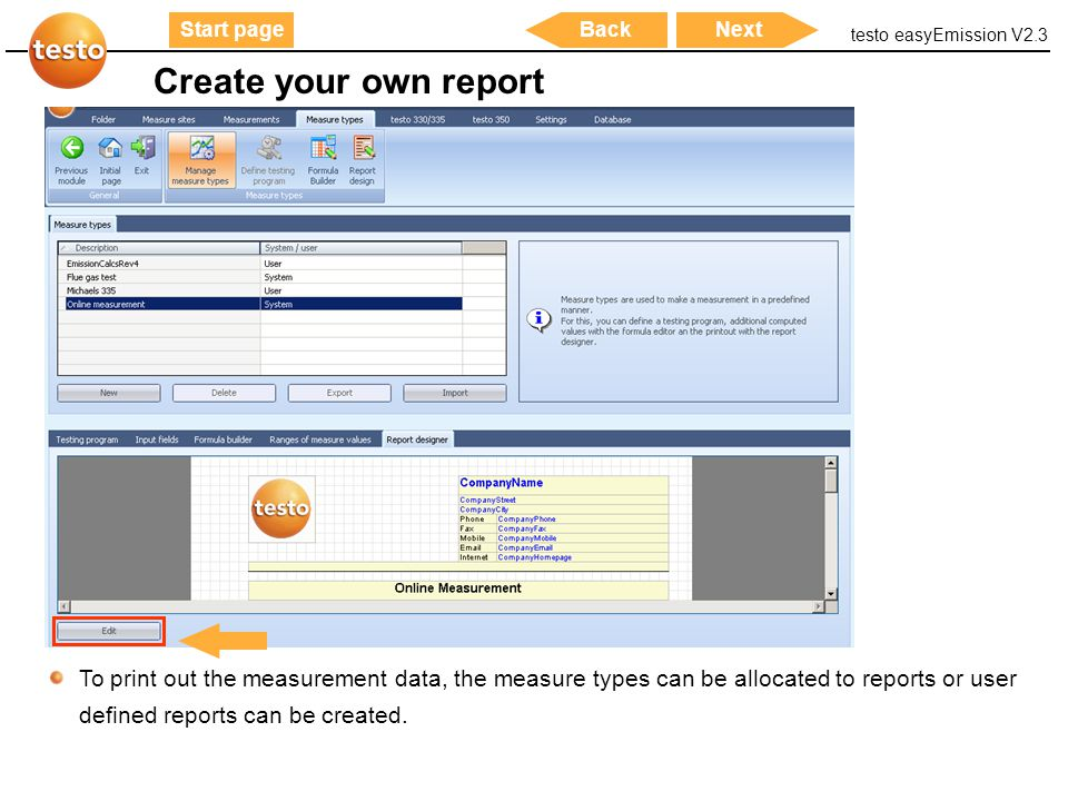 testo easyEmission V2.3 57 Start pageNextBack Create your own report To print out the measurement data, the measure types can be allocated to reports