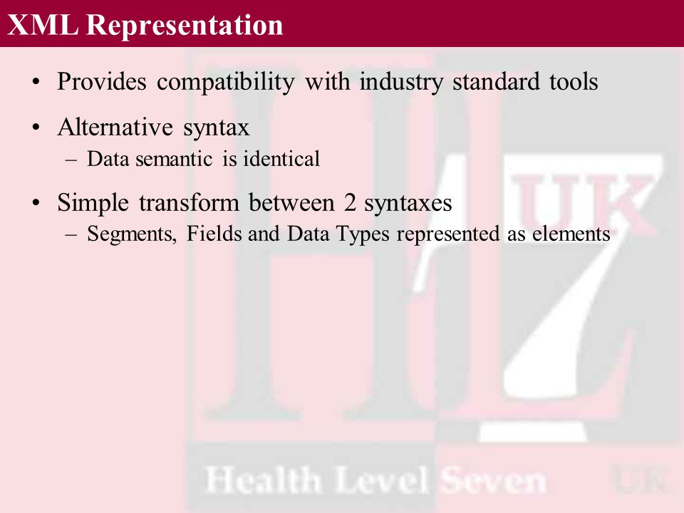 XML Representation Provides compatibility with industry standard tools Alternative syntax –Data semantic is identical Simple transform between 2 synta