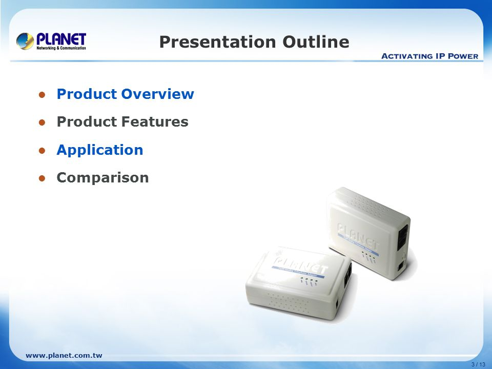 www.planet.com.tw 3 / 13 Presentation Outline Product Overview Product Features Application Comparison