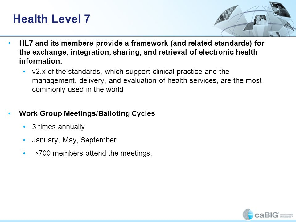 Health Level 7 HL7 and its members provide a framework (and related standards) for the exchange, integration, sharing, and retrieval of electronic hea