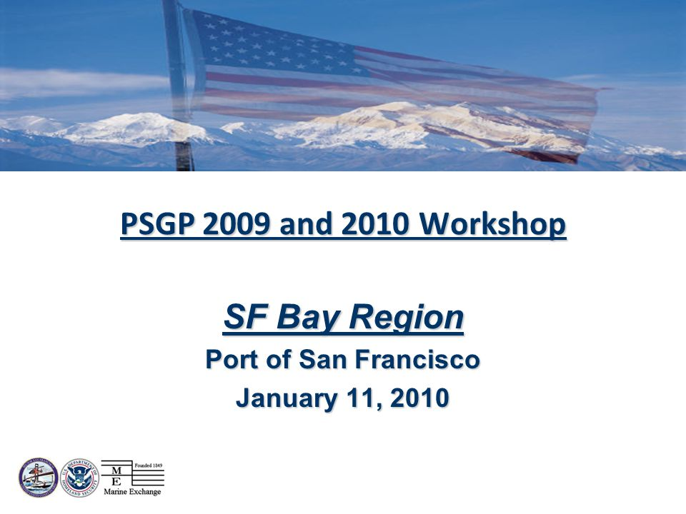 PSGP 2009 and 2010 Workshop SF Bay Region Port of San Francisco January 11, 2010