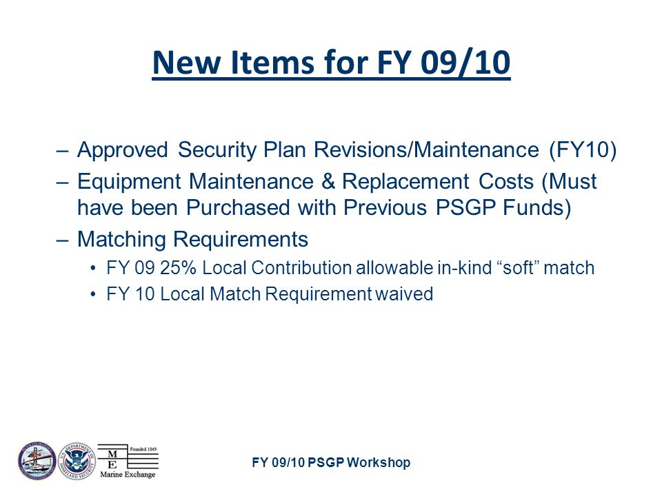 FY 09/10 PSGP Workshop SOFT MATCH DEFINED Limitations: –Cannot include costs otherwise unallowed.