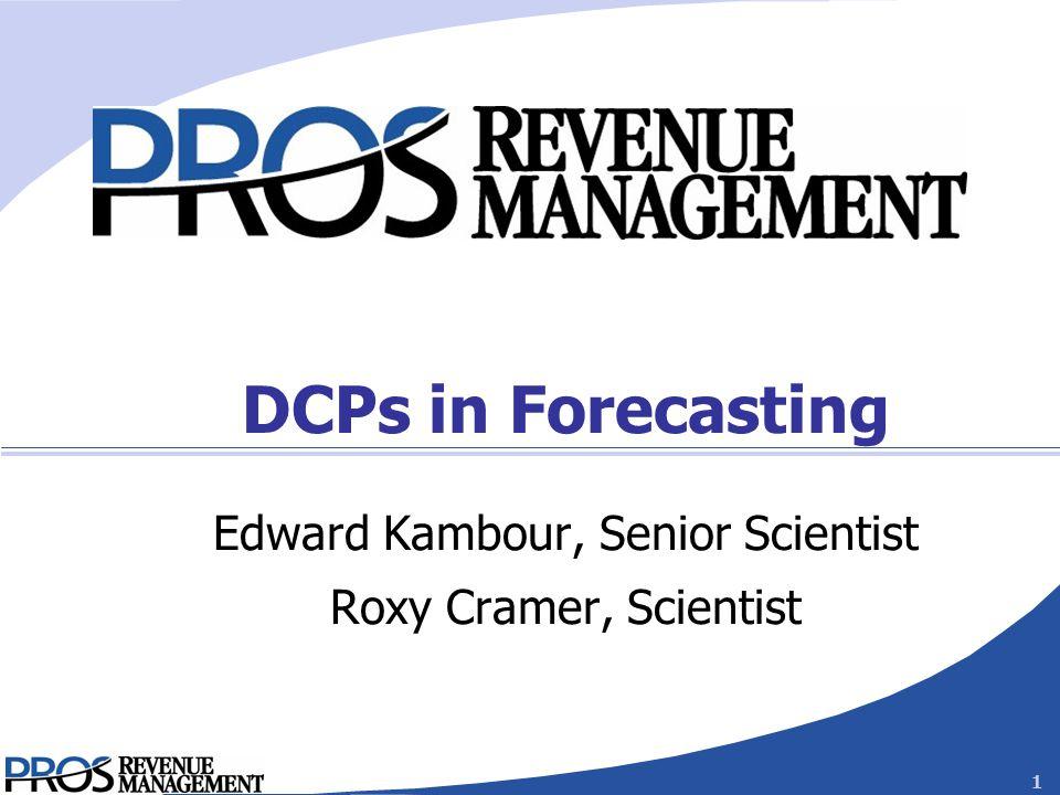 Confidential 1 DCPs in Forecasting Edward Kambour, Senior Scientist Roxy Cramer, Scientist