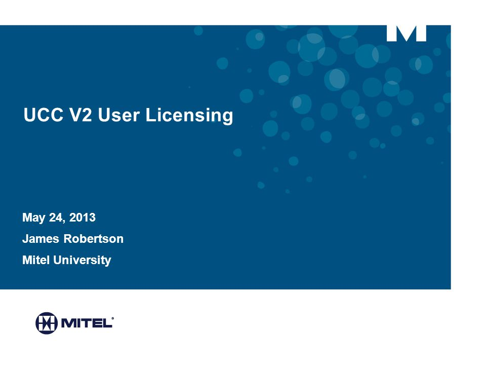UCC V2 User Licensing May 24, 2013 James Robertson Mitel University