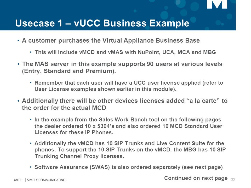 Usecase 1 – vUCC Business Example A customer purchases the Virtual Appliance Business Base This will include vMCD and vMAS with NuPoint, UCA, MCA and MBG The MAS server in this example supports 90 users at various levels (Entry, Standard and Premium).