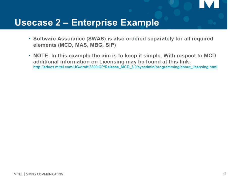 Usecase 2 – Enterprise Example Software Assurance (SWAS) is also ordered separately for all required elements (MCD, MAS, MBG, SIP) NOTE: In this examp