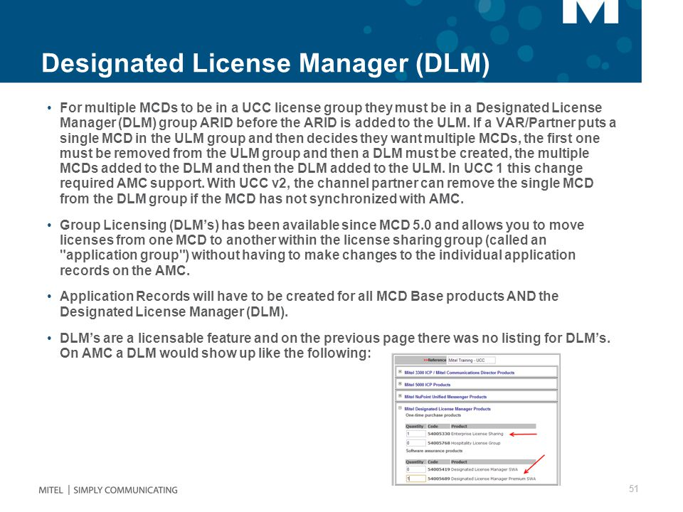 Designated License Manager (DLM) For multiple MCDs to be in a UCC license group they must be in a Designated License Manager (DLM) group ARID before the ARID is added to the ULM.