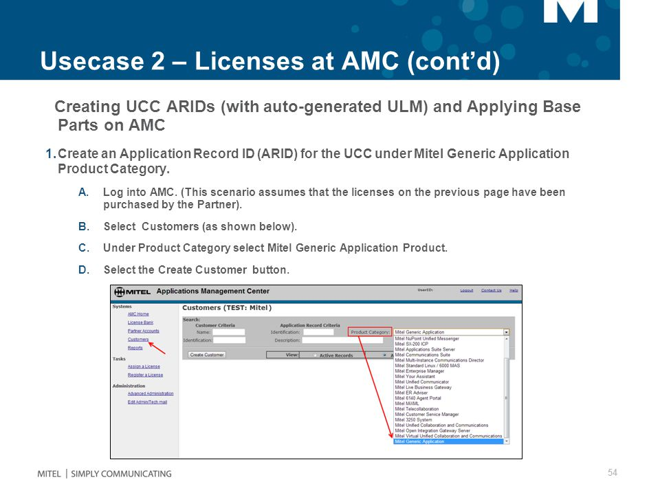Usecase 2 – Licenses at AMC (cont'd) Creating UCC ARIDs (with auto-generated ULM) and Applying Base Parts on AMC 1.Create an Application Record ID (ARID) for the UCC under Mitel Generic Application Product Category.