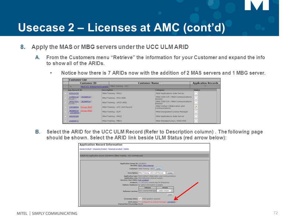 Usecase 2 – Licenses at AMC (cont'd) 8.Apply the MAS or MBG servers under the UCC ULM ARID A.From the Customers menu Retrieve the information for your Customer and expand the info to show all of the ARIDs.