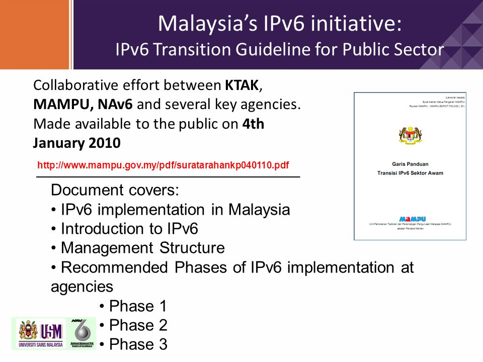 Collaborative effort between KTAK, MAMPU, NAv6 and several key agencies. Made available to the public on 4th January 2010 http://www.mampu.gov.my/pdf/