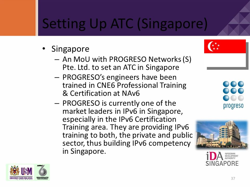 Setting Up ATC (Singapore) Singapore – An MoU with PROGRESO Networks (S) Pte. Ltd. to set an ATC in Singapore – PROGRESO's engineers have been trained