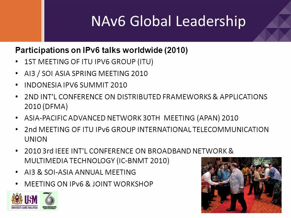 NAv6 Global Leadership Participations on IPv6 talks worldwide (2010) 1ST MEETING OF ITU IPV6 GROUP (ITU) AI3 / SOI ASIA SPRING MEETING 2010 INDONESIA