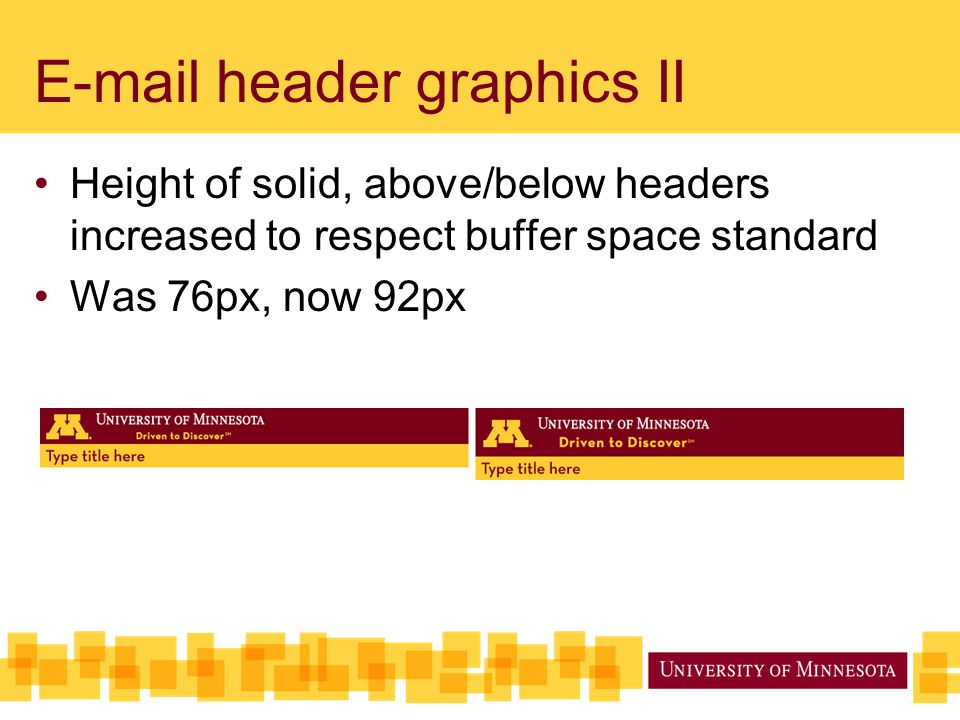 E-mail header graphics II Height of solid, above/below headers increased to respect buffer space standard Was 76px, now 92px