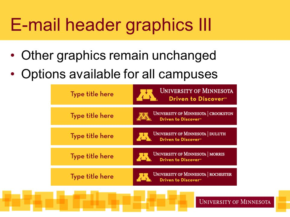E-mail header graphics III Other graphics remain unchanged Options available for all campuses
