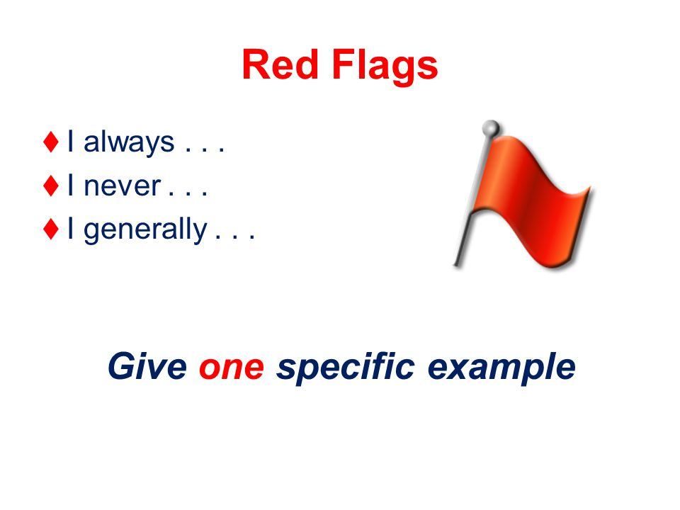 Red Flags   I always...   I never...   I generally... Give one specific example