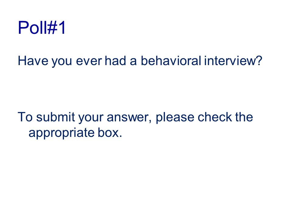 Poll#1 Have you ever had a behavioral interview.