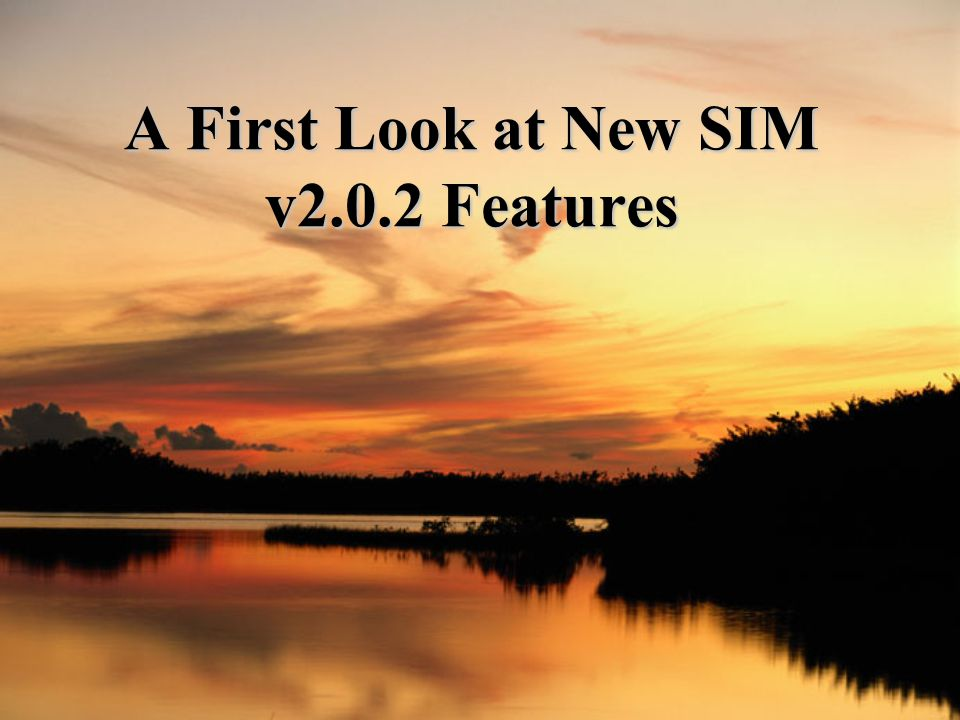 A First Look at New SIM v2.0.2 Features