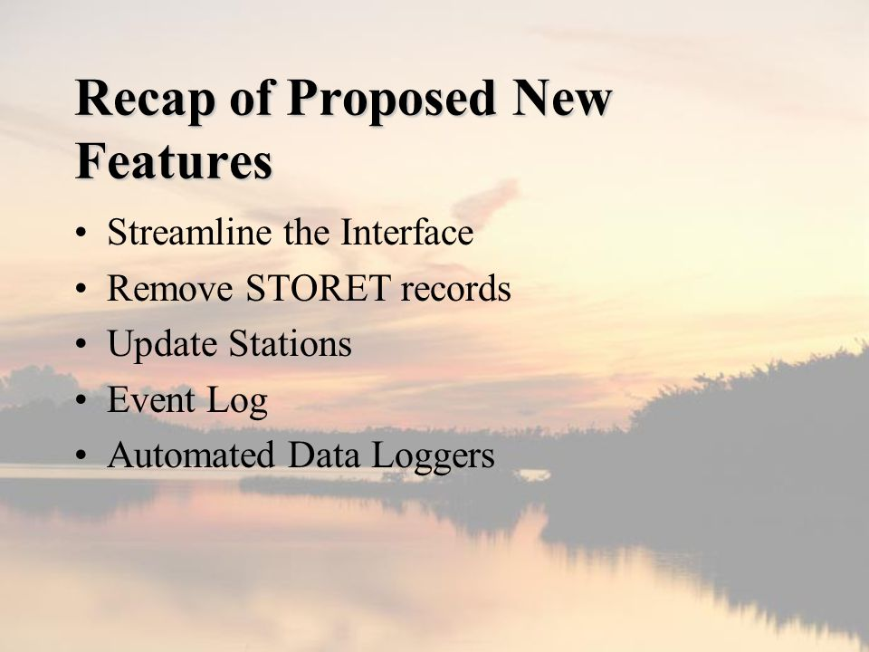 Recap of Proposed New Features Streamline the Interface Remove STORET records Update Stations Event Log Automated Data Loggers