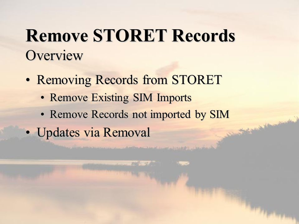 Remove STORET Records Overview Removing Records from STORETRemoving Records from STORET Remove Existing SIM ImportsRemove Existing SIM Imports Remove Records not imported by SIMRemove Records not imported by SIM Updates via RemovalUpdates via Removal