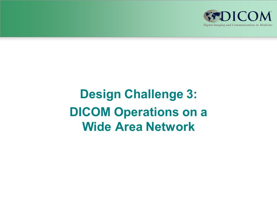 Design Challenge 3: DICOM Operations on a Wide Area Network