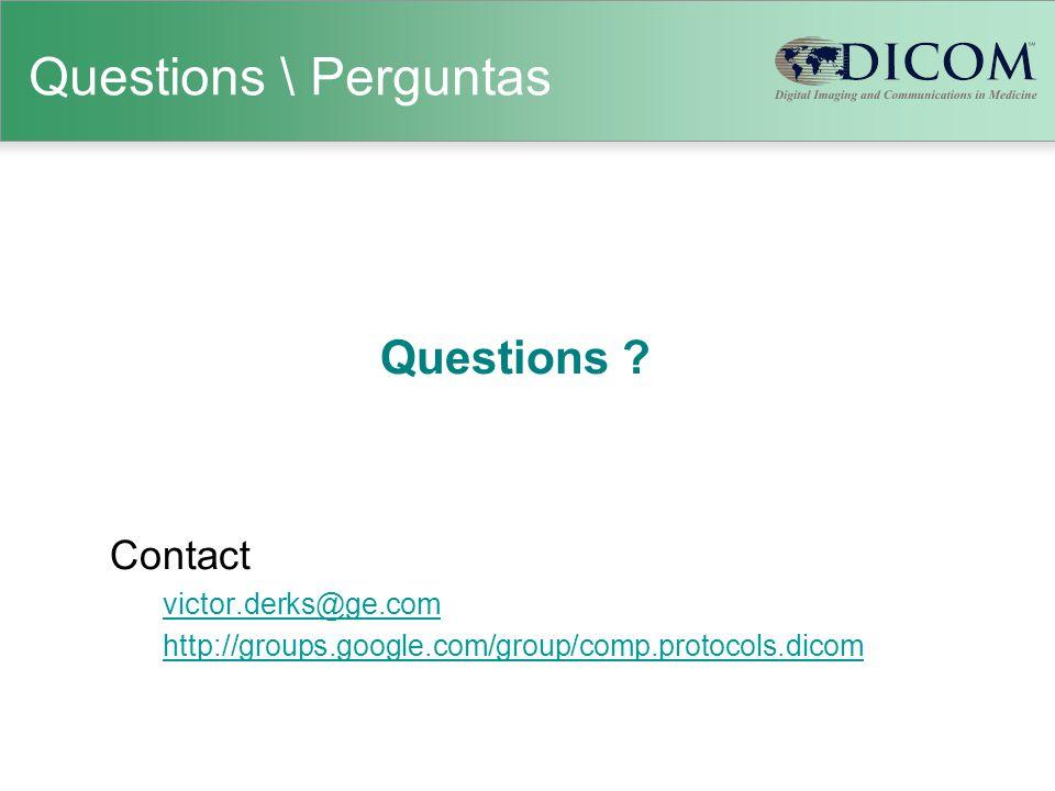 Questions \ Perguntas Questions ? Contact victor.derks@ge.com http://groups.google.com/group/comp.protocols.dicom