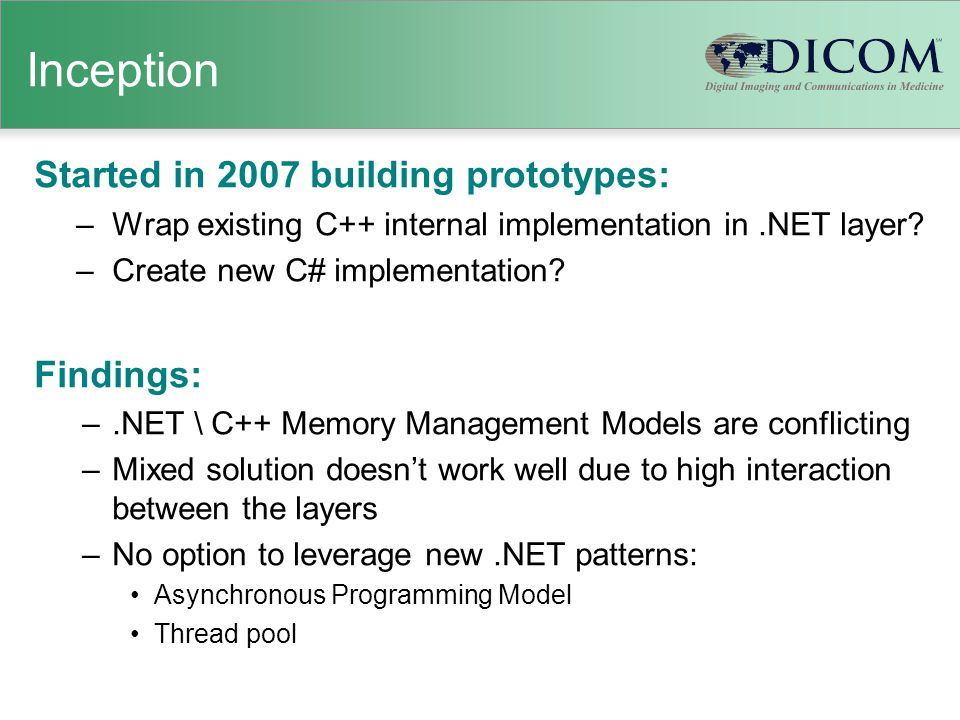 Inception Started in 2007 building prototypes: –Wrap existing C++ internal implementation in.NET layer.
