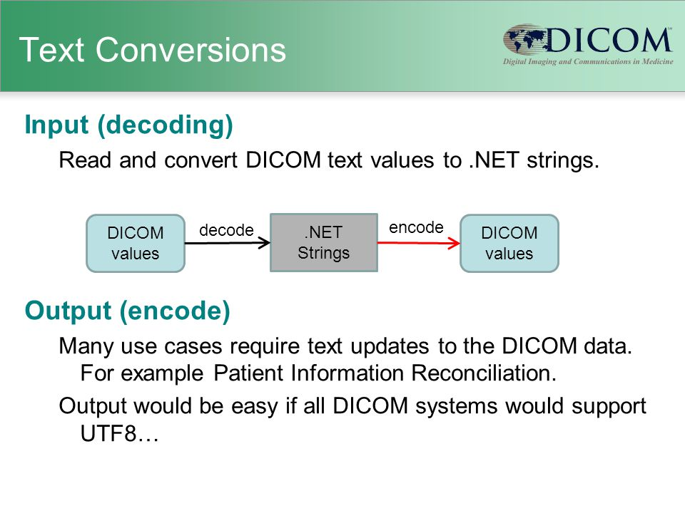 Text Conversions Input (decoding) Read and convert DICOM text values to.NET strings.