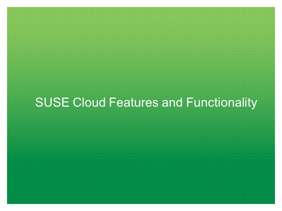 SUSE Cloud Features and Functionality