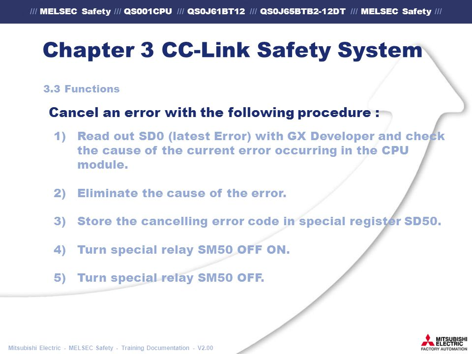 /// MELSEC Safety /// QS001CPU /// QS0J61BT12 /// QS0J65BTB2-12DT /// MELSEC Safety /// Mitsubishi Electric - MELSEC Safety - Training Documentation - V2.00 Chapter 3 CC-Link Safety System 3.3 Functions 1)Read out SD0 (latest Error) with GX Developer and check the cause of the current error occurring in the CPU module.
