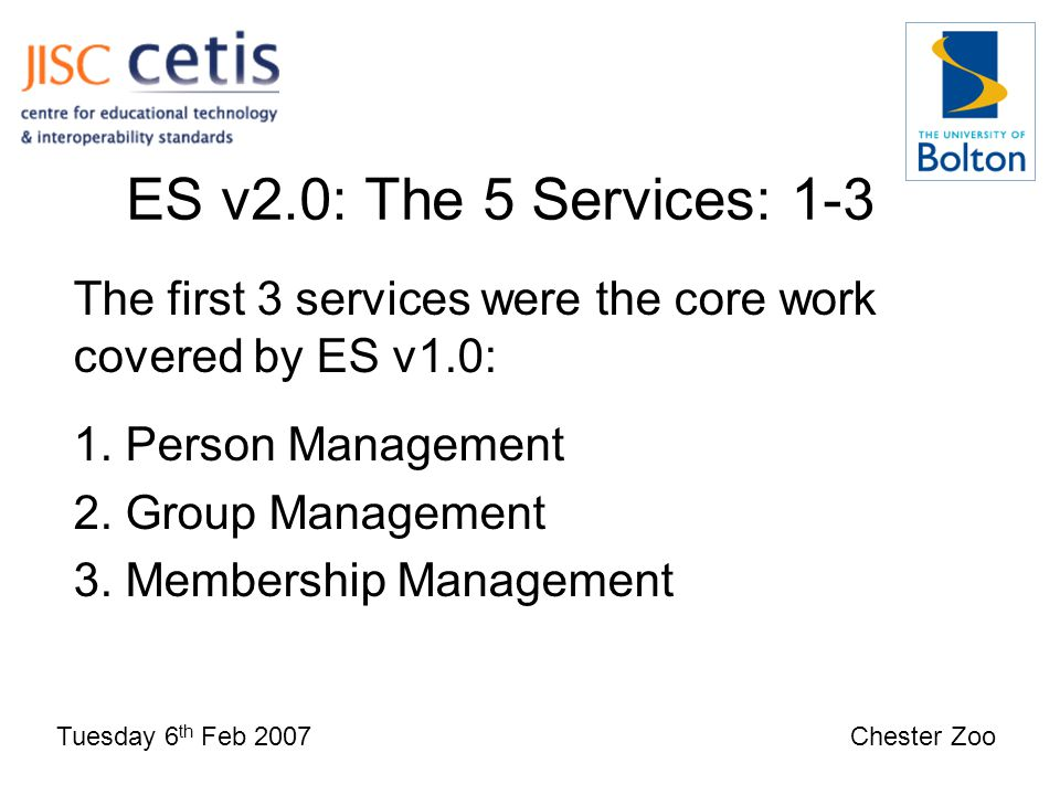 ES v2.0: The 5 Services: 1-3 Tuesday 6 th Feb 2007 Chester Zoo The first 3 services were the core work covered by ES v1.0: 1.