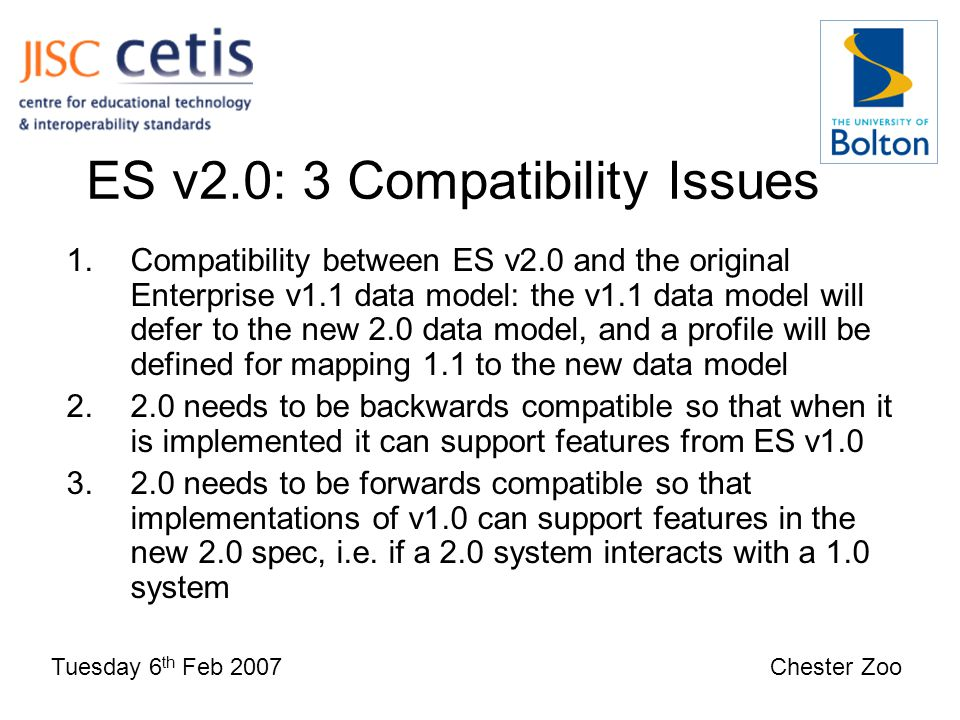 ES v2.0: 3 Compatibility Issues Tuesday 6 th Feb 2007 Chester Zoo 1.Compatibility between ES v2.0 and the original Enterprise v1.1 data model: the v1.
