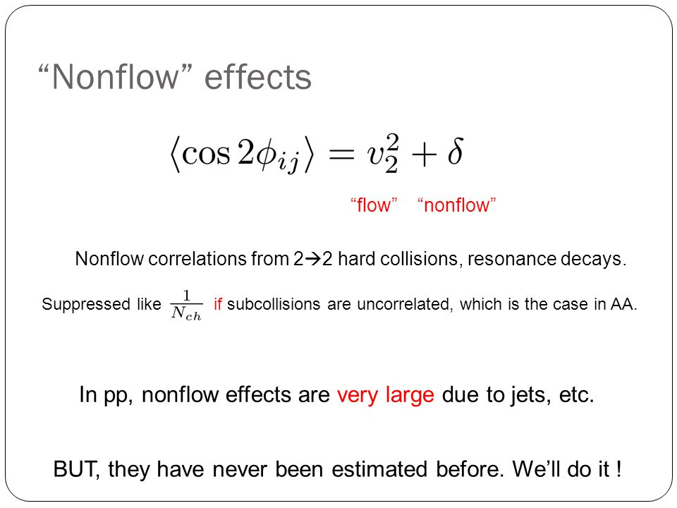 Nonflow effects flow nonflow Suppressed like if subcollisions are uncorrelated, which is the case in AA.