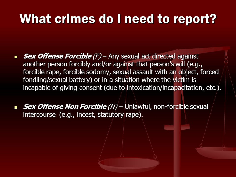 Sex Offense Forcible (F) – Any sexual act directed against another person forcibly and/or against that person's will (e.g., forcible rape, forcible so