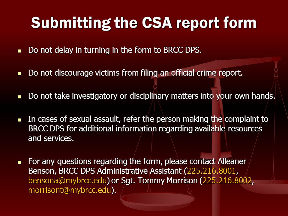 Do not delay in turning in the form to BRCC DPS. Do not delay in turning in the form to BRCC DPS. Do not discourage victims from filing an official cr