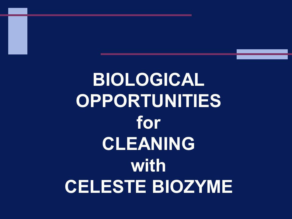 BIOLOGICAL OPPORTUNITIES for CLEANING with CELESTE BIOZYME