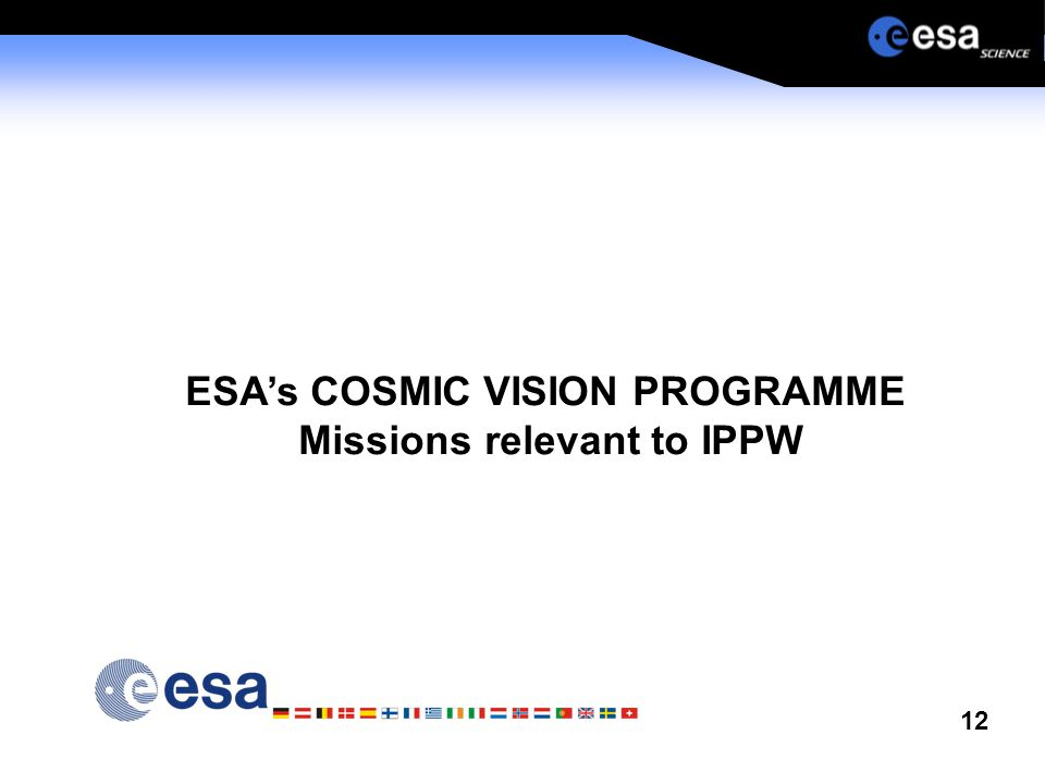 12 ESA's COSMIC VISION PROGRAMME Missions relevant to IPPW