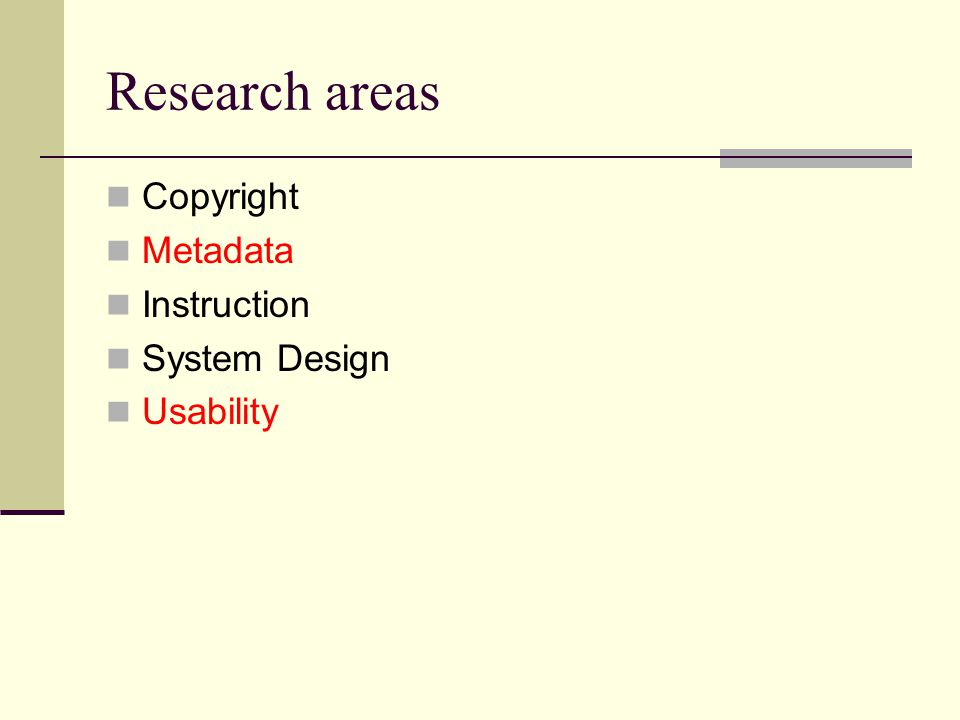 Research areas Copyright Metadata Instruction System Design Usability